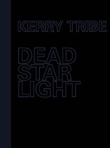 Kerry Tribe - Dead Star Light: Arnolfini Gallery Ltd