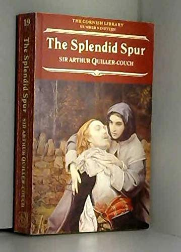 Splendid Spur (Cornish Library): Sir Arthur Quiller-Couch