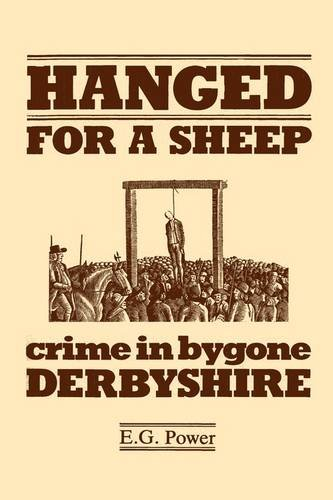 HANGED FOR A SHEEP. Crime in Bygone Derbyshire.