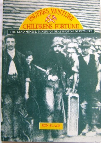 Paupers Venture-Children's Fortune : The Lead Mines and Miners of Brassington, Derbyshire