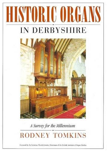 Historic Organs in Derbyshire : A Survey for the Millennium