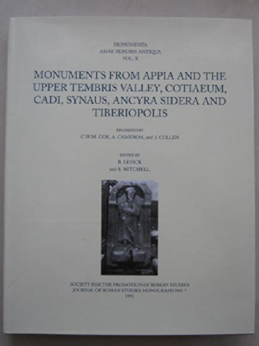 9780907764182: Monuments from Appia and the Upper Tembris Valley, Cotiaeum, Cadi, Synaus, Ancyra Sidera and Tiberiopolis (Journal of Roman Studies Monograph) (v. 10)