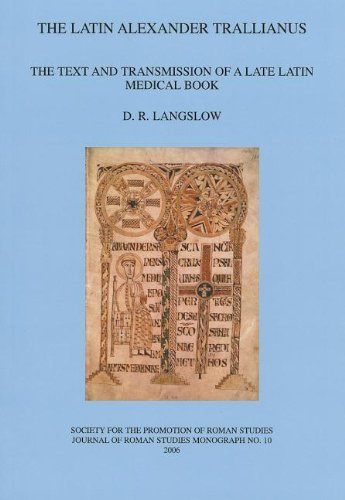 9780907764328: The Latin Alexander Trallianus: The Text and Transmission of a Late Latin Medical Book (Journal of Roman Studies-Monographs)