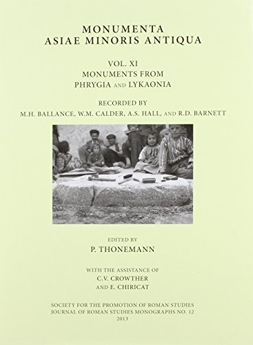 9780907764380: Monumenta Asiae Minoris Antiqua Vol. XI: Monuments from Phrygia and Lykaonia recorded by M.H. Ballance, W.M. Calder, A.S. Hall and R.D. Barnett (Journal of Roman Studies Monographs)