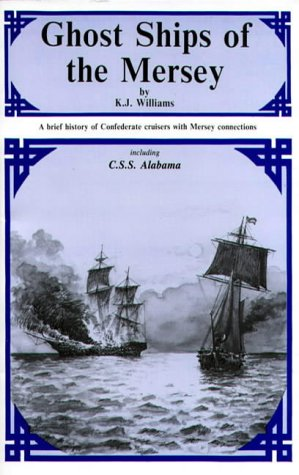 Ghost Ships of the Mersey: Brief History: K.J. Williams
