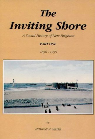 The Inviting Shore: 1830-1939 Pt. 1: Social History of New Brighton: Miller, Anthony