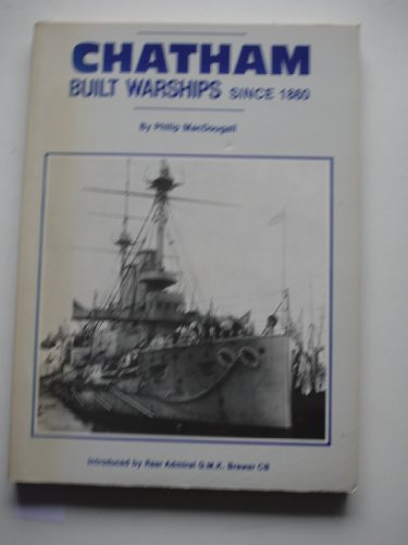 Chatham Built Warships Since 1860: MacDougall, Philip