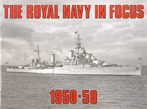 9780907771227: The Royal Navy in Focus, 1950-59