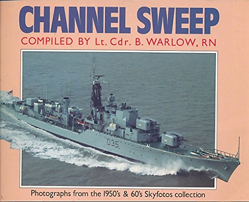 CHANNEL SWEEP. Photographs from the 1950s & 60s Skyfotos Collection.: WARLOW B. Lt Cdr RN.: