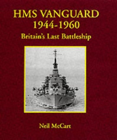 "HMS ""Vanguard"" 1944-1960: Britain's Last Battleship: McCart, Neil"
