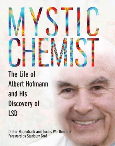 MYSTIC CHEMIST: The Life Of Albert Hofmann & His Discovery