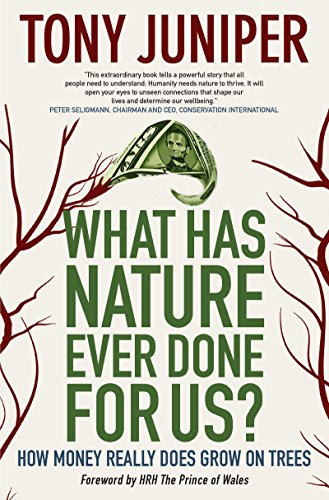 What Has Nature Ever Done for Us?: How Money Really Does Grow on Trees: Juniper, Tony