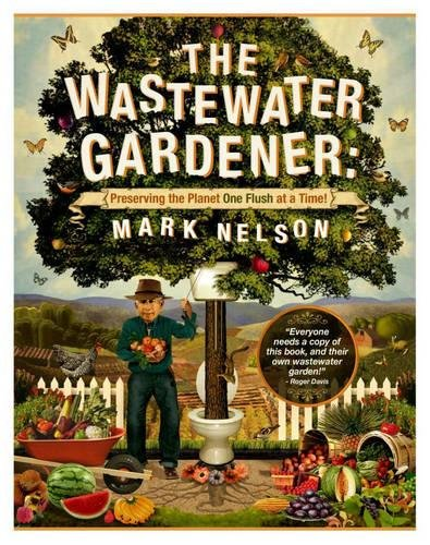 9780907791522: The Wastewater Gardener: Preserving the Planet One Flush at a Time