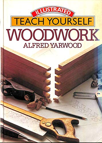 Woodwork (Illustrated teach yourself): A Yarwood