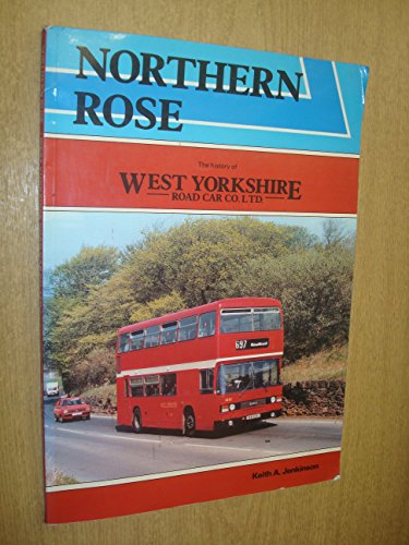 9780907834137: Northern rose: The history of West Yorkshire Road Car Co. Ltd