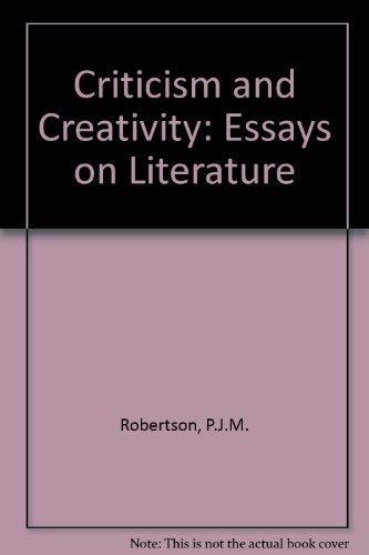Criticism and Creativity: Essays on Literature: Robertson, P. J. M.