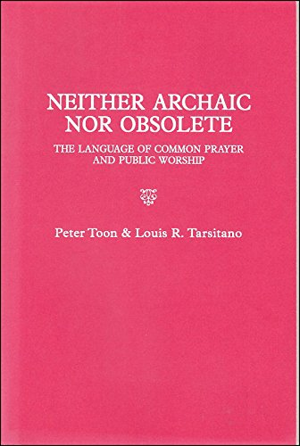 9780907839750: Neither Archaic Nor Obsolete The Language of Common Prayer and Public Worship