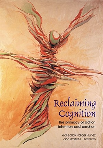9780907845065: Reclaiming Cognition: The Primacy of Action, Intention and Emotion (Journal of Consciousness Studies)