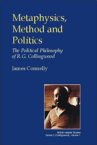 9780907845317: Metaphysics, Method and Politics: The Political Philosophy of R.G.Collingwood (British Idealist Studies, Series 2: Collingwood)