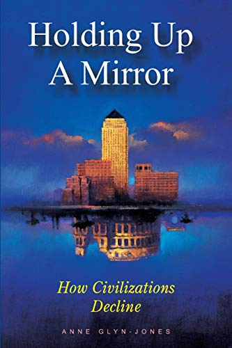 9780907845607: Holding Up a Mirror: How Civilizations Decline