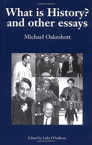 9780907845836: What Is History? and Other Essays: Selected Writings: v. 1 (Michael Oakeshott Selected Writings)