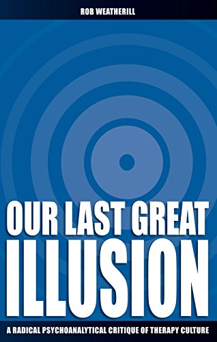 9780907845959: Our Last Great Illusion: A Radical Psychoanalytical Critique of Therapy Culture (Societas)