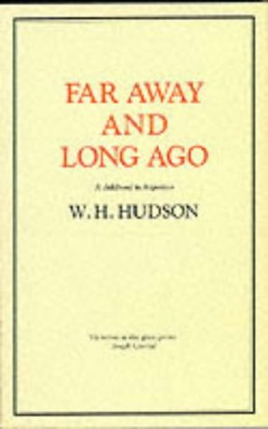 Far Away and Long Ago : A: Hudson, W. H.