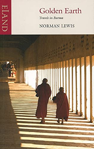 Golden Earth: Travels in Burma: Lewis, Norman