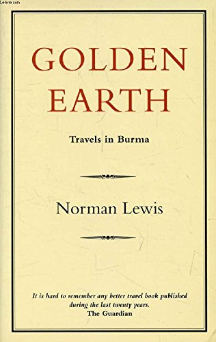 Golden Earth : Travels in Burma: Norman Lewis