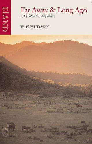Far Away & Long Ago: A Childhood: W. H. Hudson