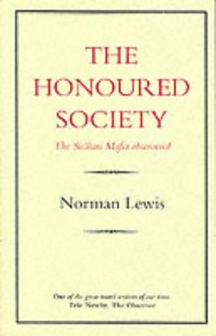 The Honoured Society: The Sicilian Mafia Observed: Lewis, Norman
