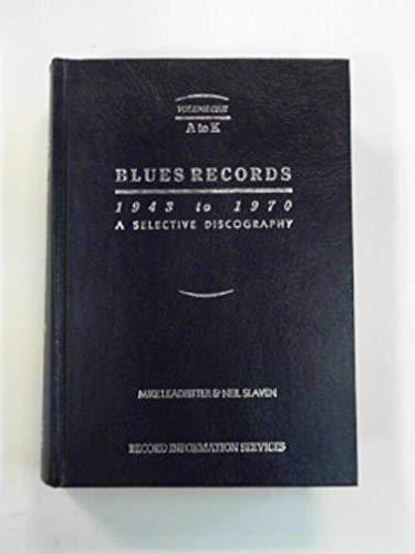 9780907872078: Blues Records 1943-1970: A Selective Discography Volume 1 A-K