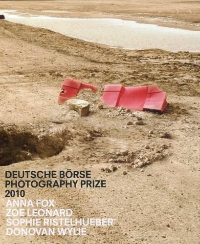 9780907879909: Deutsche Borse Photography Prize 2010: Anna Fox, Zoe Leonard, Sophie Ristelheuber, Donovan Wylie