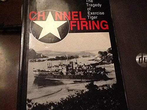 Channel Firing: Tragedy of Exercise Tiger: Lewis, Nigel