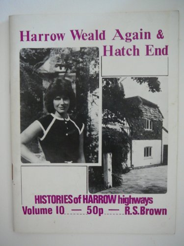 9780907925101: Histories of Harrow Highways: Harrow Weald Again and Hatch End v. 10