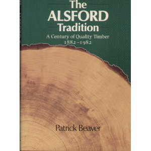 The Alsford Tradition a Century of Quality Timber 1882-1982: Beaver Patrick