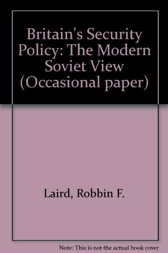 Britain's Security Policy: The Modern Soviet View: Robbin F. Laird And Susan Clark