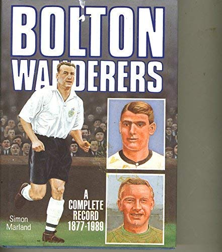 9780907969518: Bolton Wanderers: A Complete Record, 1877-1989