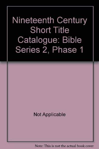 Nineteenth Century Short Title Catalogue: Bible Series 2, Phase 1: Not Applicable