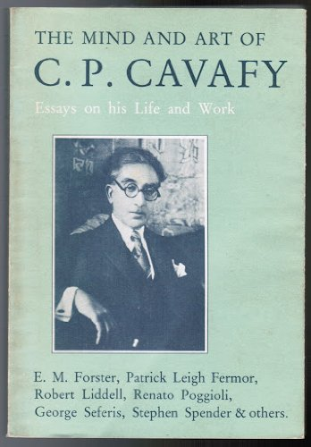 9780907978169: The Mind and art of C.P. Cavafy: Essays on his life and work (The Romiosyni series)