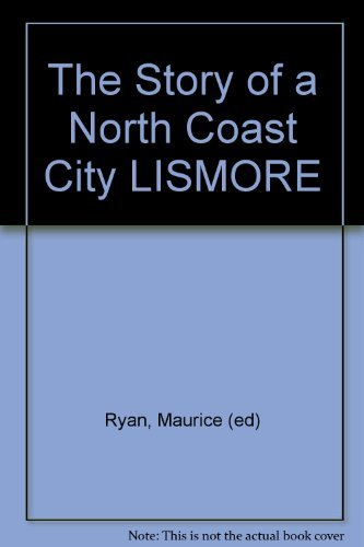 Lismore. The Story of a North Coast City.