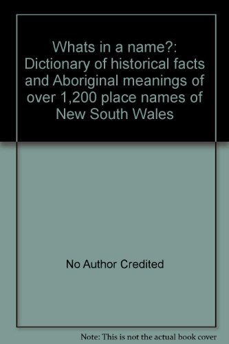 9780908001231: Whats in a name?: Dictionary of historical facts and Aboriginal meanings of over 1,200 place names of New South Wales