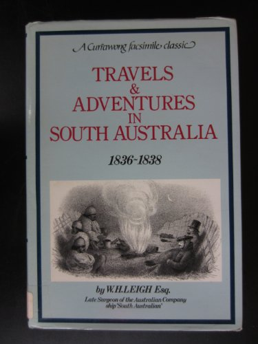 Travels & adventures in South Australia, 1836-1838: by W.H. Leigh