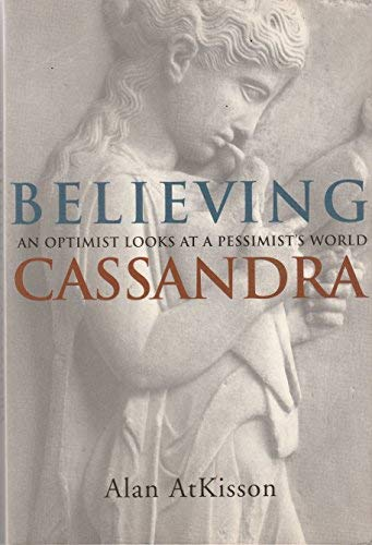 9780908011452: Believing Cassandra an Optimist Looks at a Pessimist's World