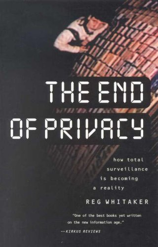 9780908011469: The End of Privacy: How Total Surveillance is Becoming a Reality