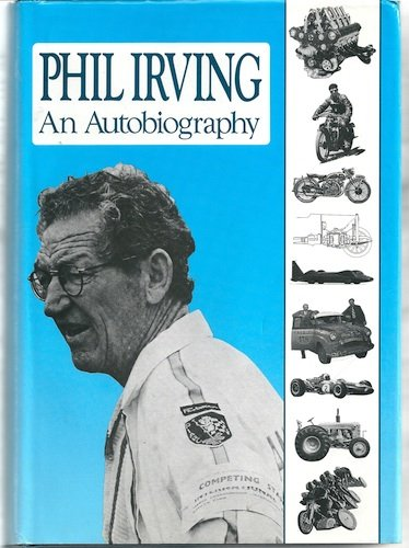 Phil Irving An Autobiography: Irving, Phil