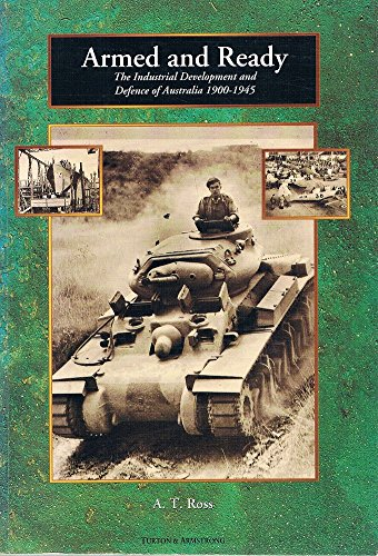 9780908031634: Armed & ready: The industrial development & defence of Australia, 1900-1945