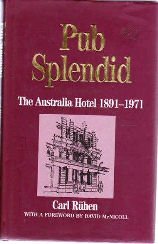 Pub Splendid: The Australia Hotel, 1891-1971: Ruhen, Carl