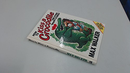9780908081837: HOW TO KISS A CROCODILE AND OTHER SNAPPY STORIES