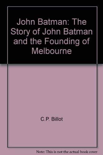9780908090181: John Batman and the founding of Melbourne